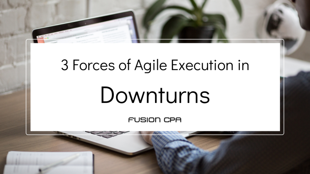 3 Forces of Agile Execution in Downturns