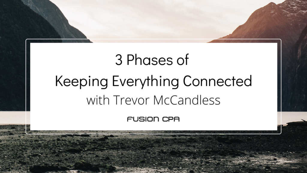 3 Phases of Keeping Everything Connected with Trevor McCandless